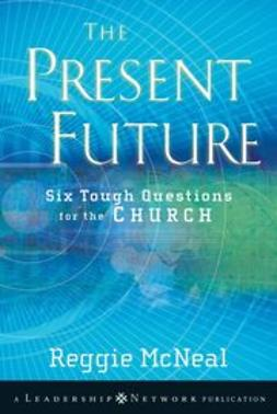 McNeal, Reggie - The Present Future: Six Tough Questions for the Church, ebook