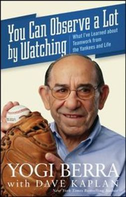 Berra, Yogi - You Can Observe A Lot By Watching: What I've Learned About Teamwork From the Yankees and Life, ebook
