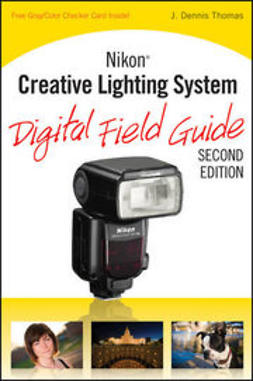 Thomas, J. Dennis - Nikon Creative Lighting System Digital Field Guide, ebook