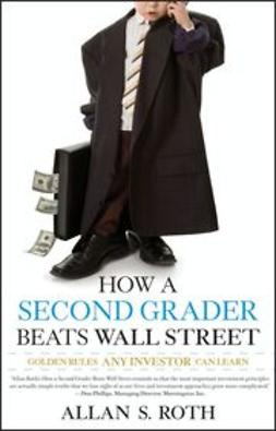 Roth, Allan S. - How a Second Grader Beats Wall Street: Golden Rules Any Investor Can Learn, ebook
