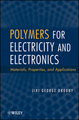 Drobny, Jiri George - Polymers for Electricity and Electronics: Materials, Properties, and Applications, ebook