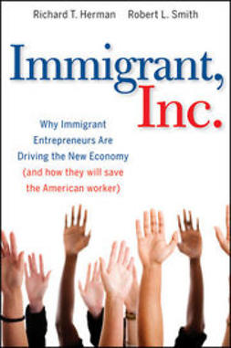 Herman, Richard T. - Immigrant, Inc.: Why Immigrant Entrepreneurs Are Driving the New Economy (and how they will save the American worker), ebook