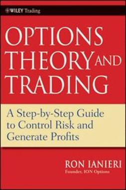 Ianieri, Ron - Option Theory and Trading: A Step-by-Step Guide To Control Risk and Generate Profits, e-bok
