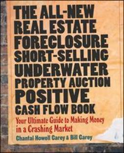 Carey, Chantal Howell - The All-New Real Estate Foreclosure, Short-Selling, Underwater, Property Auction, Positive Cash Flow Book: Your Ultimate Guide to Making Money in a Crashing Market, ebook