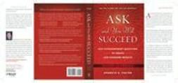 Foster, Ken D. - Ask and You Will Succeed: 1001 Extraordinary Questions to Create Life-Changing Results, ebook