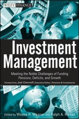 Wagner, Wayne H. - Investment Management: Meeting the Noble Challenges of Funding Pensions, Deficits, and Growth, ebook