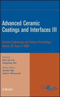 Lin, Hua-Tay - Advanced Ceramic Coatings and Interfaces III: Ceramic Engineering and Science Proceedings, ebook