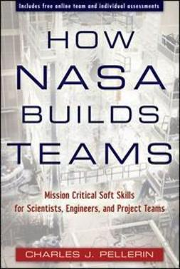 Pellerin, Charles J. - How NASA Builds Teams: Mission Critical Soft Skills for Scientists, Engineers, and Project Teams, ebook
