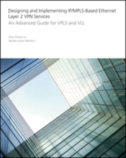Xu, Zhuo - Designing and Implementing IP/MPLS-Based Ethernet Layer 2 VPN Services: An Advanced Guide for VPLS and VLL, ebook