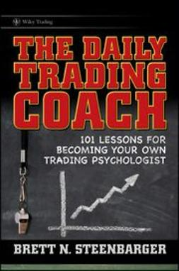 Steenbarger, Brett N. - The Daily Trading Coach: 101 Lessons for Becoming Your Own Trading Psychologist, ebook