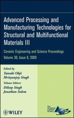 Ohji, Tatsuki - Advanced Processing and Manufacturing Technologies for Structural and Multifunctional Materials III, ebook