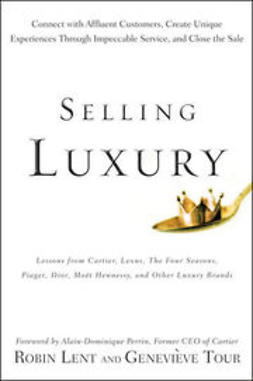 Lent, Robin - Selling Luxury: Connect with Affluent Customers, Create Unique Experiences Through Impeccable Service, and Close the Sale, ebook