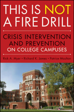 James, Richard K. - This is Not a Firedrill: Crisis Intervention and Prevention on College Campuses, ebook