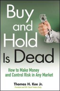 Kee, Thomas H. - Buy and Hold Is Dead: How to Make Money and Control Risk in Any Market, ebook