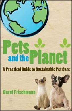 Frischmann, Carol - Pets and the Planet: A Practical Guide to Sustainable Pet Care, e-bok