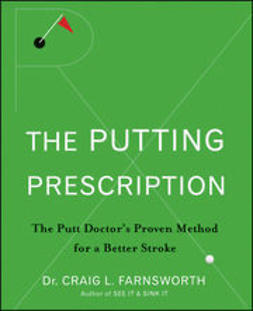Farnsworth, Craig L. - The Putting Prescription: The Doctor's Proven Method for a Better Stroke, e-bok