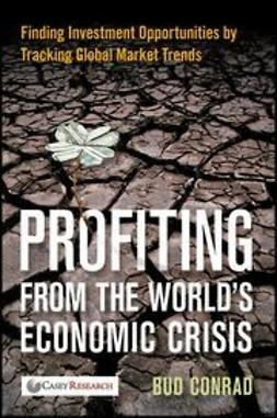 Conrad, Bud - Profiting from the World's Economic Crisis: Finding Investment Opportunities by Tracking Global Market Trends, ebook