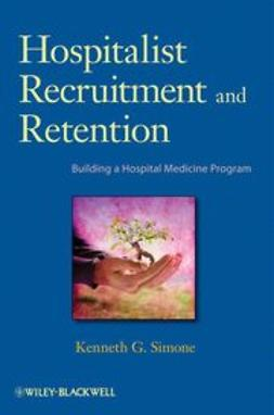 Simone, Kenneth G. - Hospitalist Recruitment and Retention: Building a Hospital Medicine Program, ebook