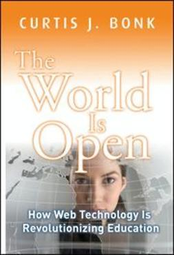 Bonk, Curtis J. - The World Is Open: How Web Technology Is Revolutionizing Education, ebook