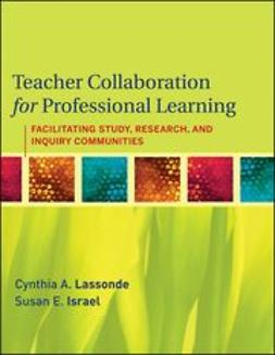 Lassonde, Cynthia A. - Teacher Collaboration for Professional Learning: Facilitating Study, Research, and Inquiry Communities, ebook