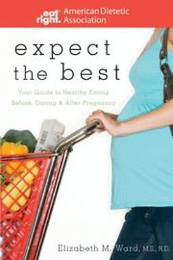 UNKNOWN - Expect the Best: Your Guide to Healthy Eating Before, During, and After Pregnancy, ebook