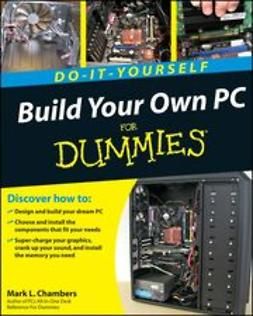 Chambers, Mark L. - Build Your Own PC Do-It-Yourself For Dummies<sup>&#174;</sup>, ebook