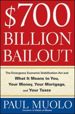 Muolo, Paul - $700 Billion Bailout: The Emergency Economic Stabilization Act and What It Means to You, Your Money, Your Mortgage and Your Taxes, e-bok