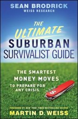 Brodrick, Sean - The Ultimate Suburban Survivalist Guide: The Smartest Money Moves to Prepare for Any Crisis, ebook