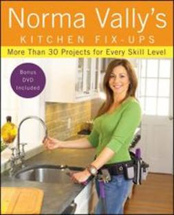Vally, Norma - Norma Vally's Kitchen Fix-Ups: More than 30 Projects for Every Skill Level, ebook