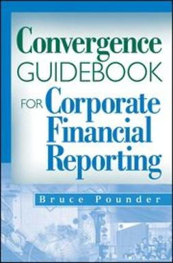 Pounder, Bruce - Convergence Guidebook for Corporate Financial Reporting, ebook