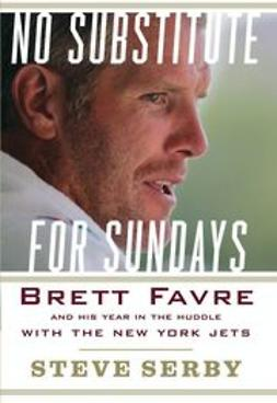 Serby, Steve - No Substitute for Sundays: Brett Favre and His Year in the Huddle with the New York Jets, ebook