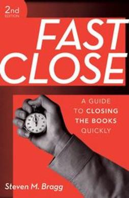 Bragg, Steven M. - Fast Close: A Guide to Closing the Books Quickly, ebook