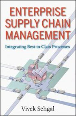 Sehgal, Vivek - Enterprise Supply Chain Management: Integrating Best in Class Processes, e-bok