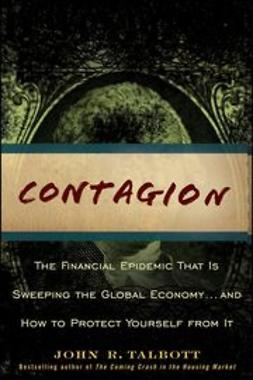 Talbott, John R. - Contagion: The Financial Epidemic That is Sweeping the Global Economy... and How to Protect Yourself from It, ebook