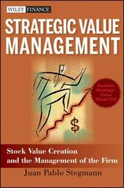 Stegmann, Juan Pablo - Strategic Value Management: Stock Value Creation and the Management of the Firm, e-kirja