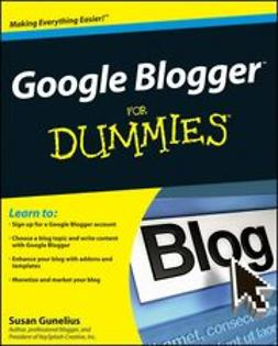 Gunelius, Susan - Google Blogger For Dummies<sup>&#174;</sup>, ebook