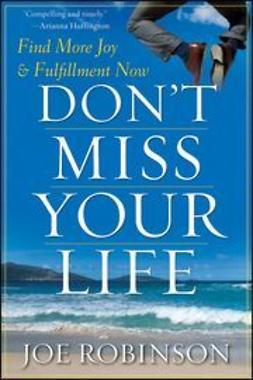 Robinson, Joe - Don't Miss Your Life: Find More Joy and Fulfillment Now, ebook