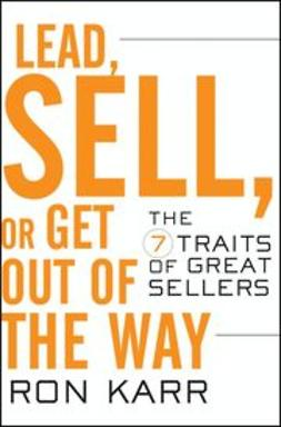 Karr, Ron - Lead, Sell, or Get Out of the Way: The 7 Traits of Great Sellers, ebook