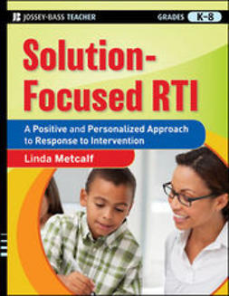 Metcalf, Linda - Solution-Focused RTI: A Positive and Personalized Approach to Response-to-Intervention, e-kirja