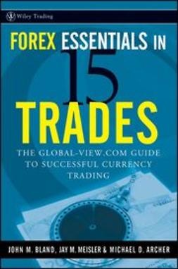 Meisler, Jay - Forex Essentials in 15 Trades: The Global-View.com Guide to Successful Currency Trading, ebook