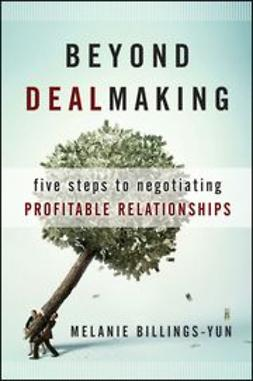 Billings-Yun, Melanie - Beyond Dealmaking: Five Steps to Negotiating Profitable Relationships, e-kirja