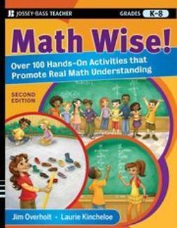 Kincheloe, Laurie - Math Wise! Over 100 Hands-On Activities that Promote Real Math Understanding, Grades K-8, ebook