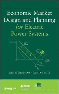 Momoh, James - Economic Market Design and Planning for Electric Power Systems, e-kirja