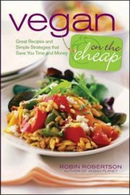 Robertson, Robin - Vegan on the Cheap: Great Recipes and Simple Strategies that Save You Time and Money, e-bok