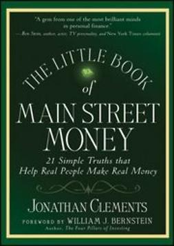Clements, Jonathan - The Little Book of Main Street Money: 21 Simple Truths that Help Real People Make Real Money, ebook