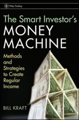 Kraft, Bill - The Smart Investor's Money Machine: Methods and Strategies to Create Regular Income, ebook