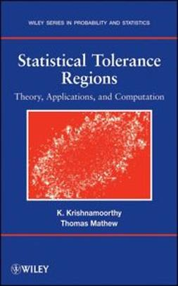 Krishnamoorthy, Kalimuthu - Statistical Tolerance Regions: Theory, Applications, and Computation, e-bok