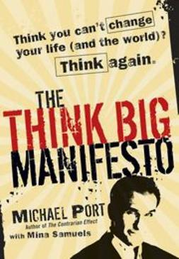 Port, Michael - The Think Big Manifesto: Think You Can't Change Your Life (and the World) Think Again, ebook