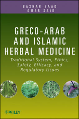 Saad, Bashar - Greco-Arab and Islamic Herbal Medicine: Traditional System, Ethics, Safety, Efficacy, and Regulatory Issues, ebook