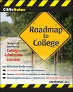 Wolf, Karen - CliffsNotes Roadmap to College: Navigating Your Way to College Admission Success, ebook